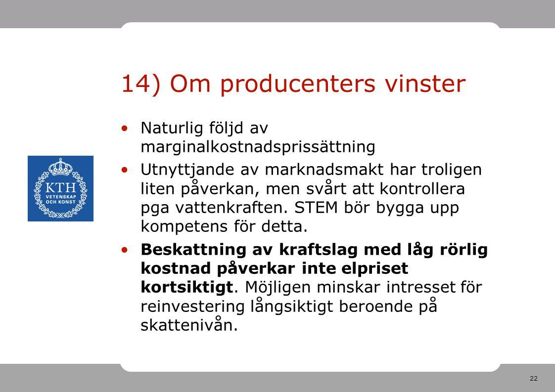 22 14) Om producenters vinster Naturlig följd av marginalkostnadsprissättning Utnyttjande av marknadsmakt har troligen liten påverkan, men svårt att k