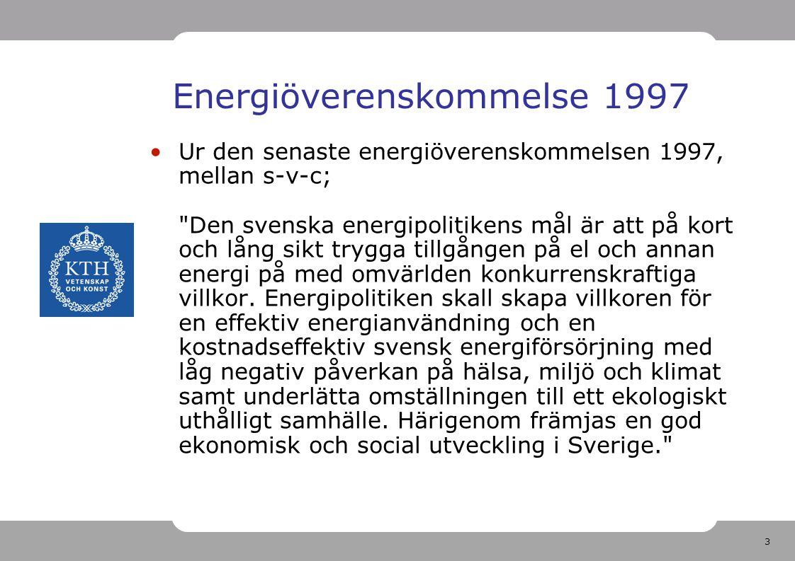 3 Energiöverenskommelse 1997 Ur den senaste energiöverenskommelsen 1997, mellan s-v-c;