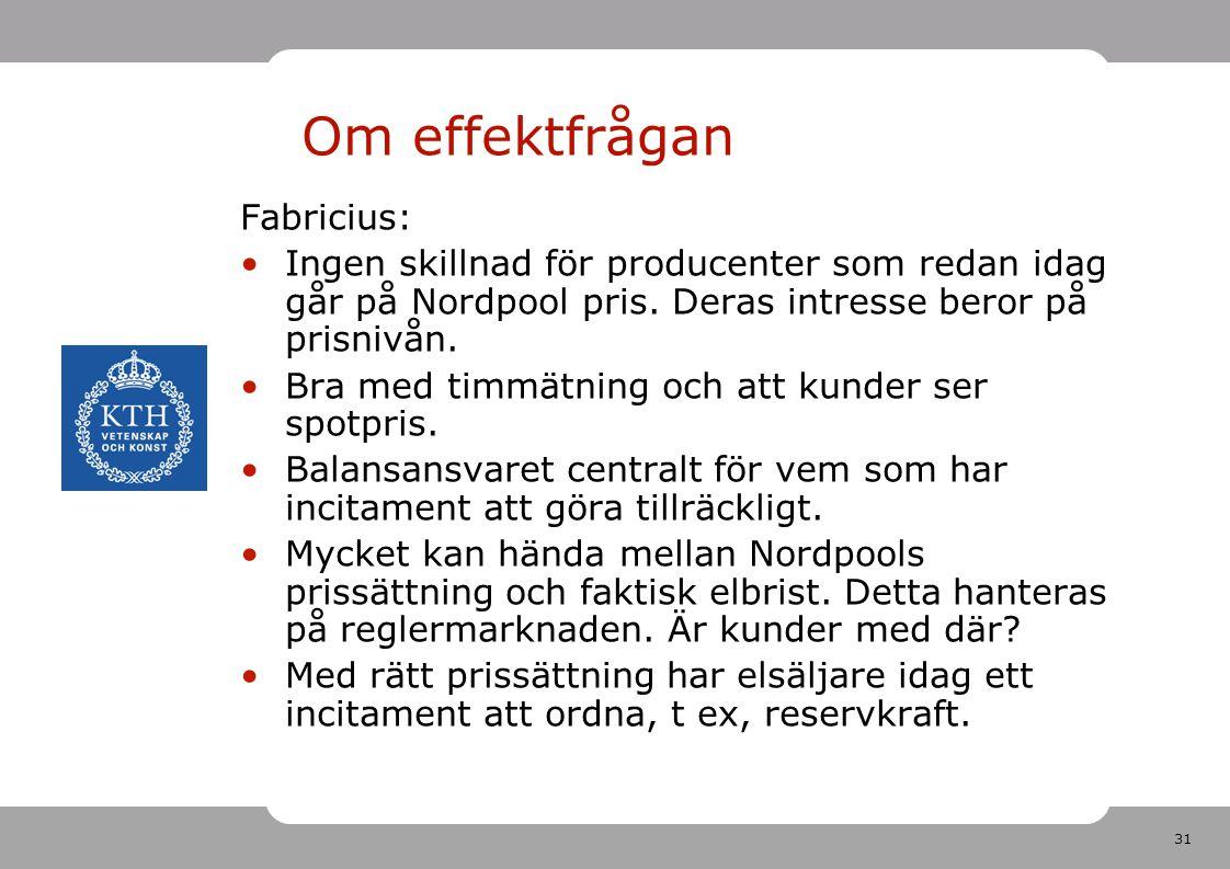 31 Om effektfrågan Fabricius: Ingen skillnad för producenter som redan idag går på Nordpool pris. Deras intresse beror på prisnivån. Bra med timmätnin