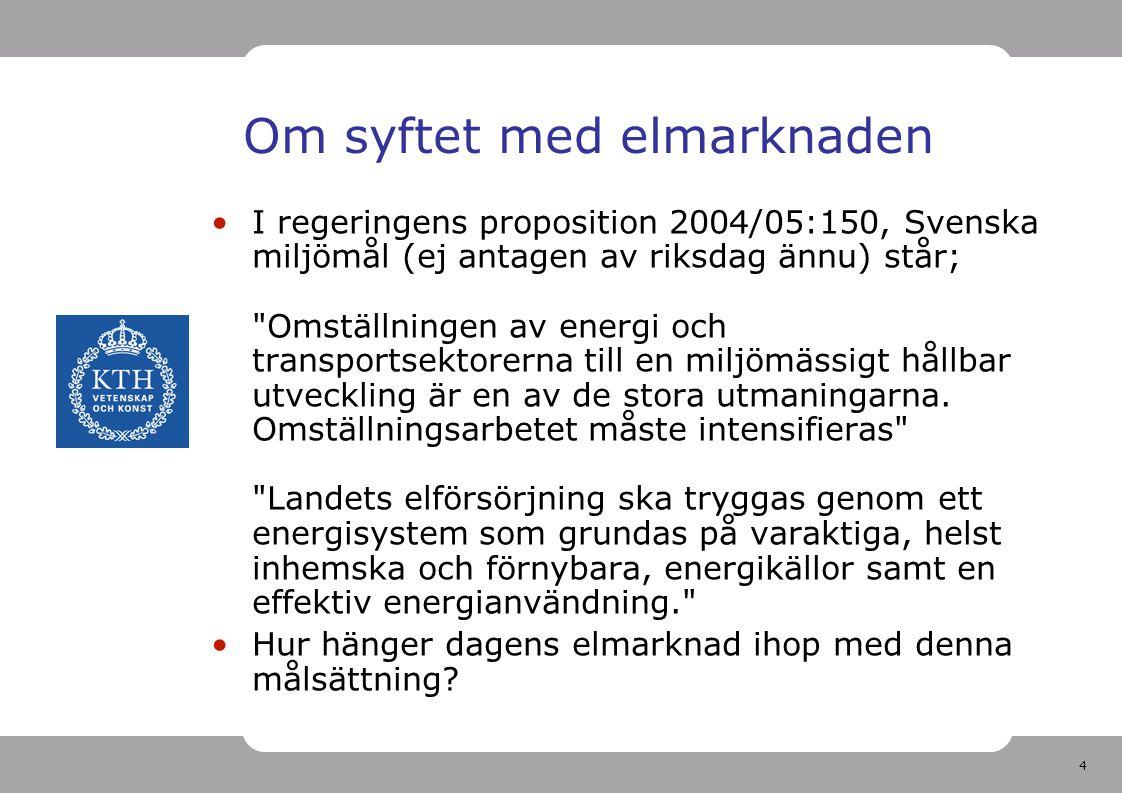 4 Om syftet med elmarknaden I regeringens proposition 2004/05:150, Svenska miljömål (ej antagen av riksdag ännu) står;