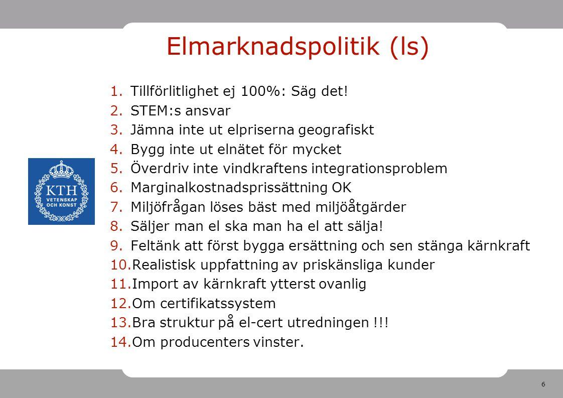 6 Elmarknadspolitik (ls) 1.Tillförlitlighet ej 100%: Säg det! 2.STEM:s ansvar 3.Jämna inte ut elpriserna geografiskt 4.Bygg inte ut elnätet för mycket