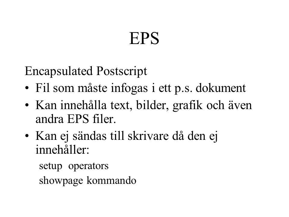EPS Encapsulated Postscript Fil som måste infogas i ett p.s. dokument Kan innehålla text, bilder, grafik och även andra EPS filer. Kan ej sändas till