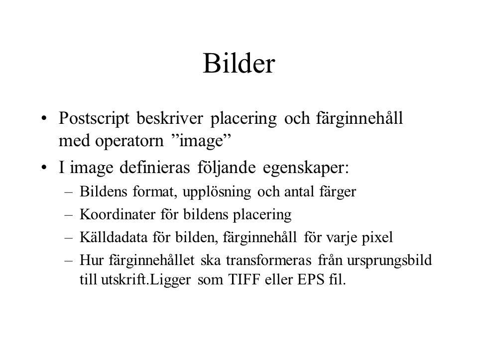 """Bilder Postscript beskriver placering och färginnehåll med operatorn """"image"""" I image definieras följande egenskaper: –Bildens format, upplösning och a"""