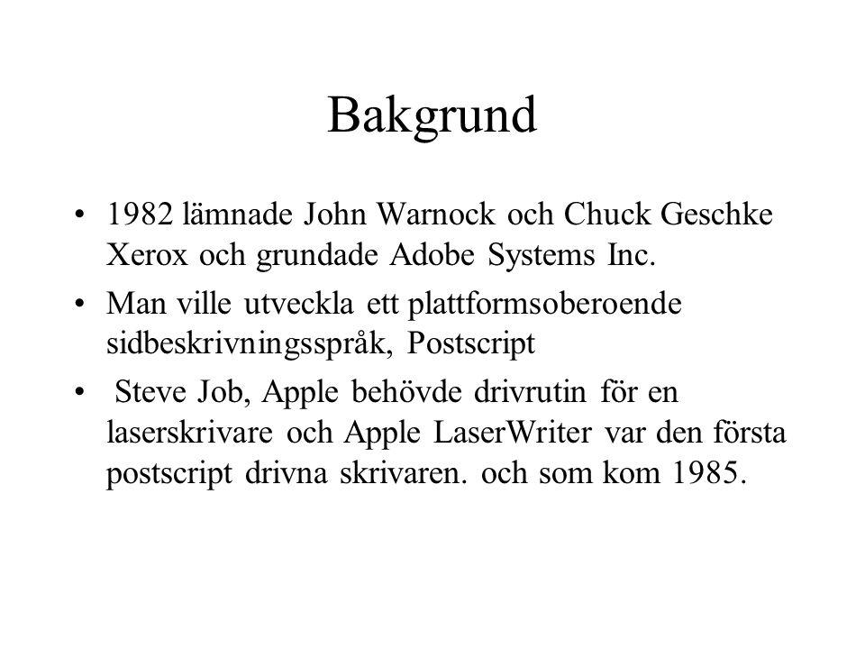 Bakgrund 1982 lämnade John Warnock och Chuck Geschke Xerox och grundade Adobe Systems Inc. Man ville utveckla ett plattformsoberoende sidbeskrivningss