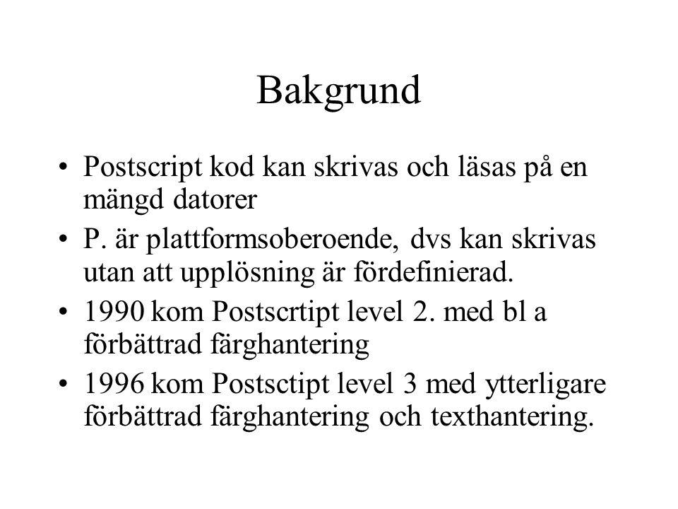 Bakgrund Postscript kod kan skrivas och läsas på en mängd datorer P. är plattformsoberoende, dvs kan skrivas utan att upplösning är fördefinierad. 199