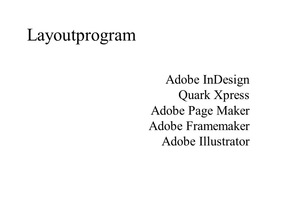 Layoutprogram Adobe InDesign Quark Xpress Adobe Page Maker Adobe Framemaker Adobe Illustrator