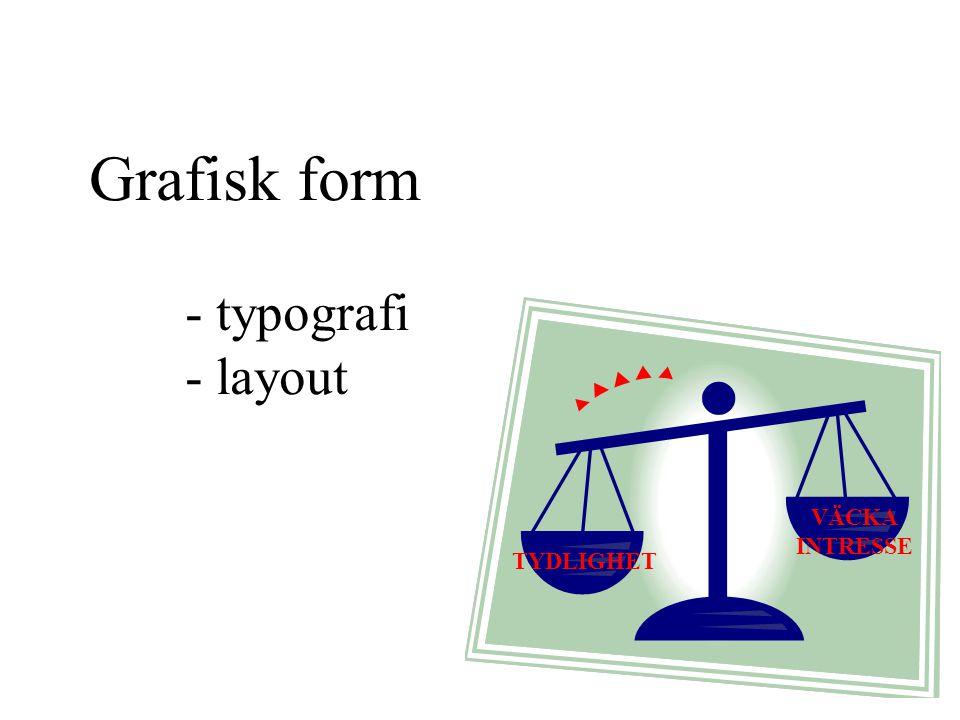 Grafisk form - typografi - layout TYDLIGHET VÄCKA INTRESSE