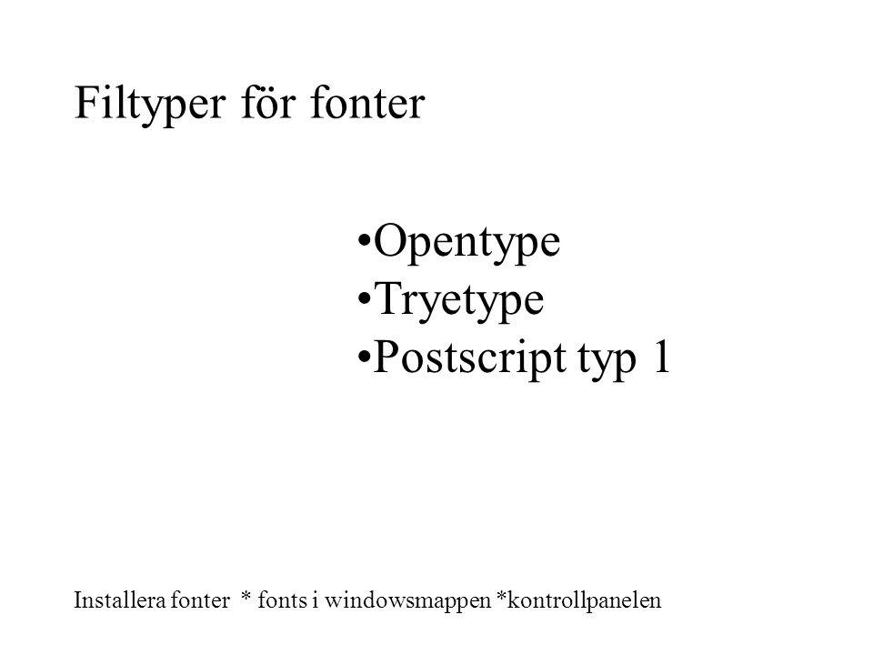 Filtyper för fonter Opentype Tryetype Postscript typ 1 Installera fonter * fonts i windowsmappen *kontrollpanelen