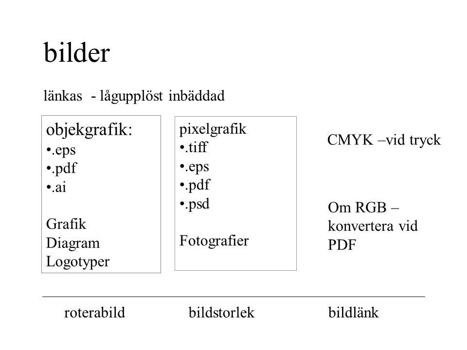 bilder länkas - lågupplöst inbäddad objekgrafik:.eps.pdf.ai Grafik Diagram Logotyper pixelgrafik.tiff.eps.pdf.psd Fotografier CMYK –vid tryck Om RGB – konvertera vid PDF roterabildbildstorlekbildlänk