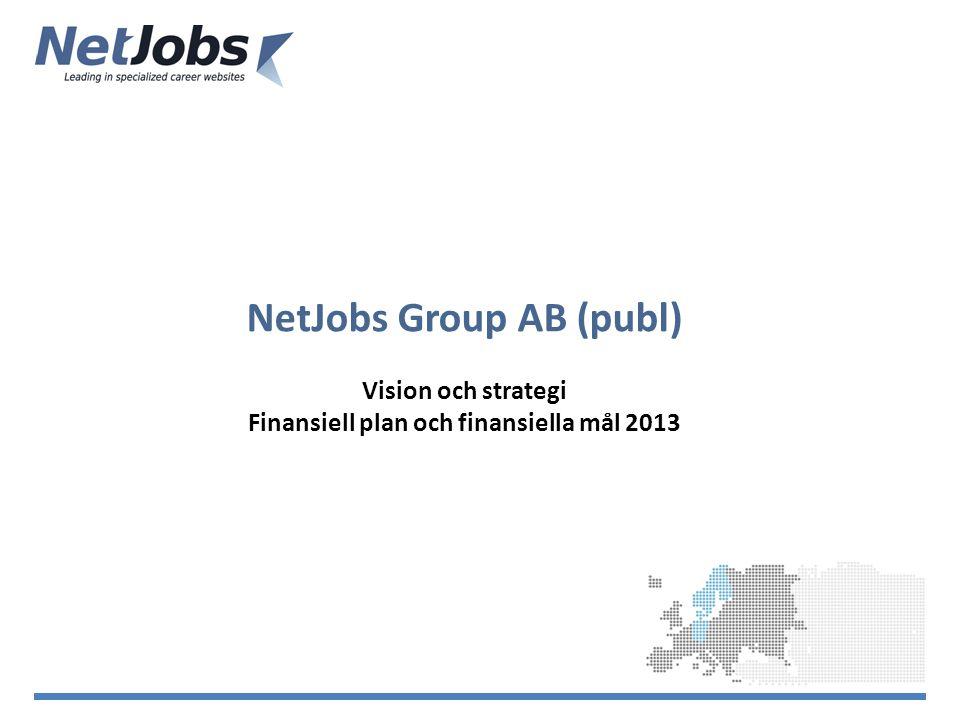 NetJobs Group AB (publ) Vision och strategi Finansiell plan och finansiella mål 2013