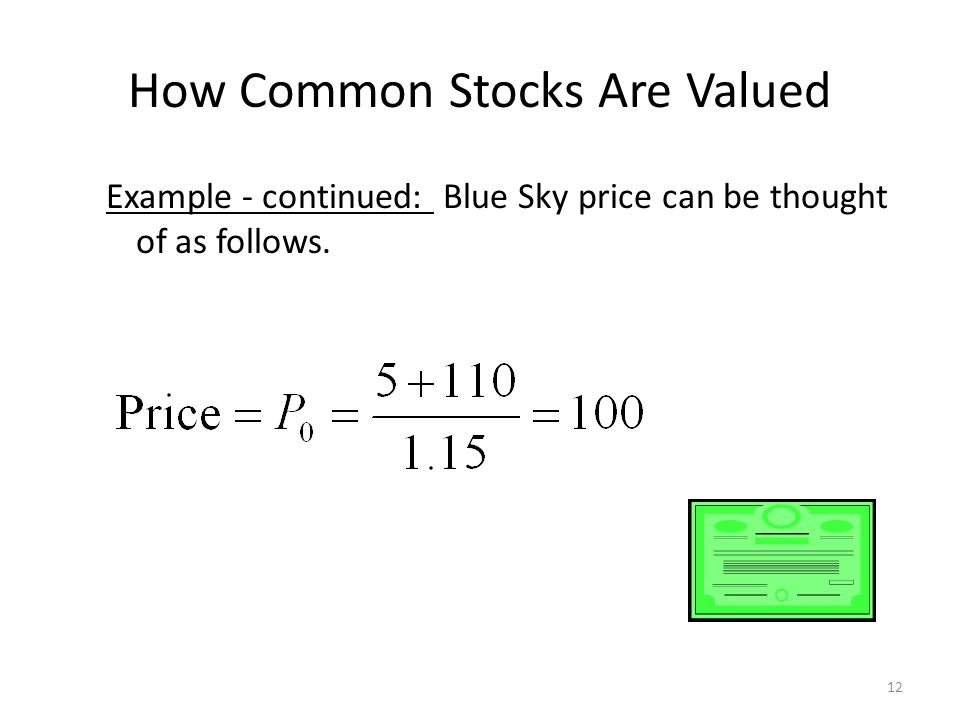 How Common Stocks Are Valued Example - continued: Blue Sky price can be thought of as follows. 12