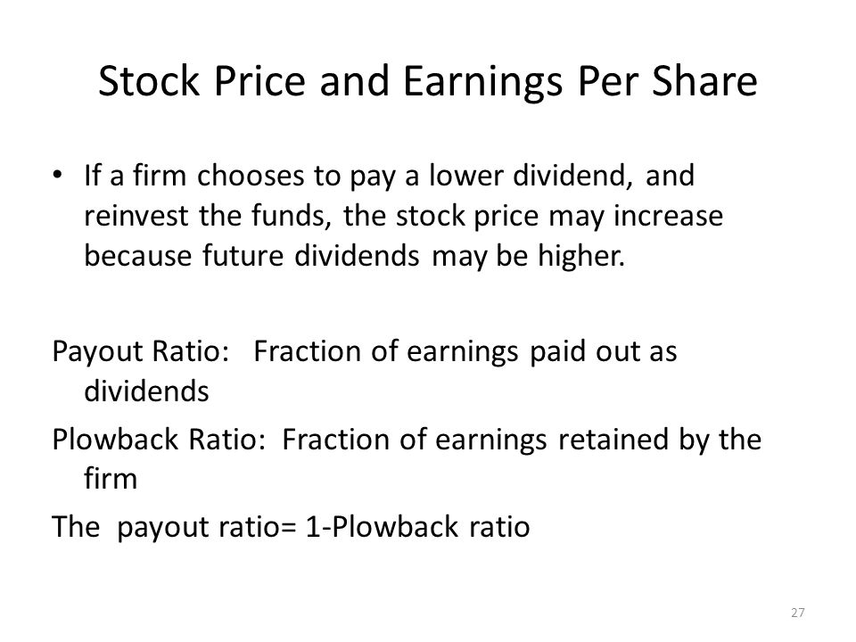 Stock Price and Earnings Per Share If a firm chooses to pay a lower dividend, and reinvest the funds, the stock price may increase because future divi