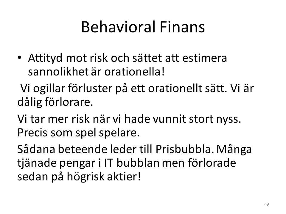 Behavioral Finans Attityd mot risk och sättet att estimera sannolikhet är orationella! Vi ogillar förluster på ett orationellt sätt. Vi är dålig förlo