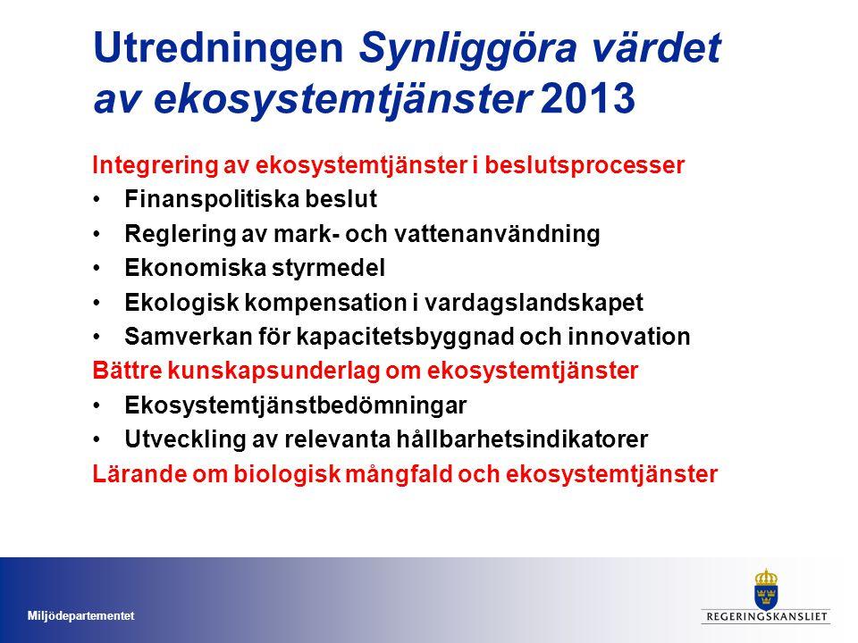 Miljödepartementet Utredningen Synliggöra värdet av ekosystemtjänster 2013 Integrering av ekosystemtjänster i beslutsprocesser Finanspolitiska beslut