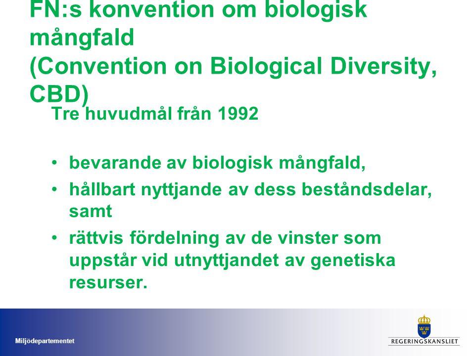 Miljödepartementet Tre huvudmål från 1992 bevarande av biologisk mångfald, hållbart nyttjande av dess beståndsdelar, samt rättvis fördelning av de vin