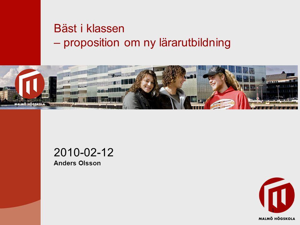 1 Bäst i klassen – proposition om ny lärarutbildning 2010-02-12 Anders Olsson