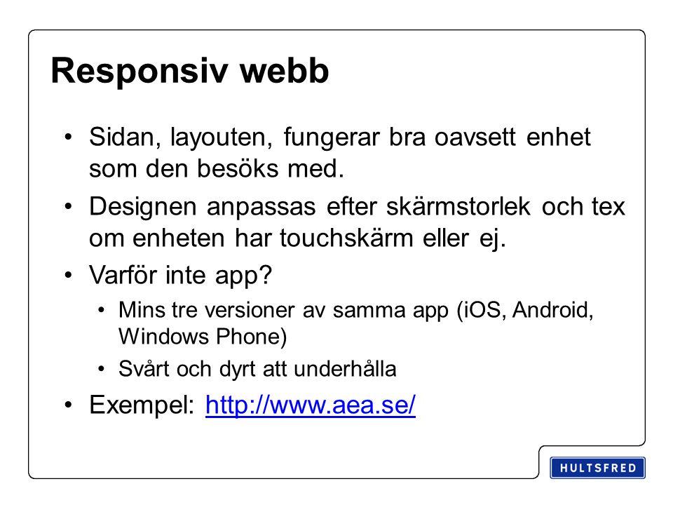 Responsiv webb Sidan, layouten, fungerar bra oavsett enhet som den besöks med. Designen anpassas efter skärmstorlek och tex om enheten har touchskärm