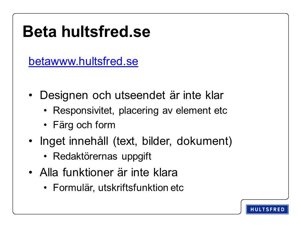 Beta hultsfred.se betawww.hultsfred.se Designen och utseendet är inte klar Responsivitet, placering av element etc Färg och form Inget innehåll (text,