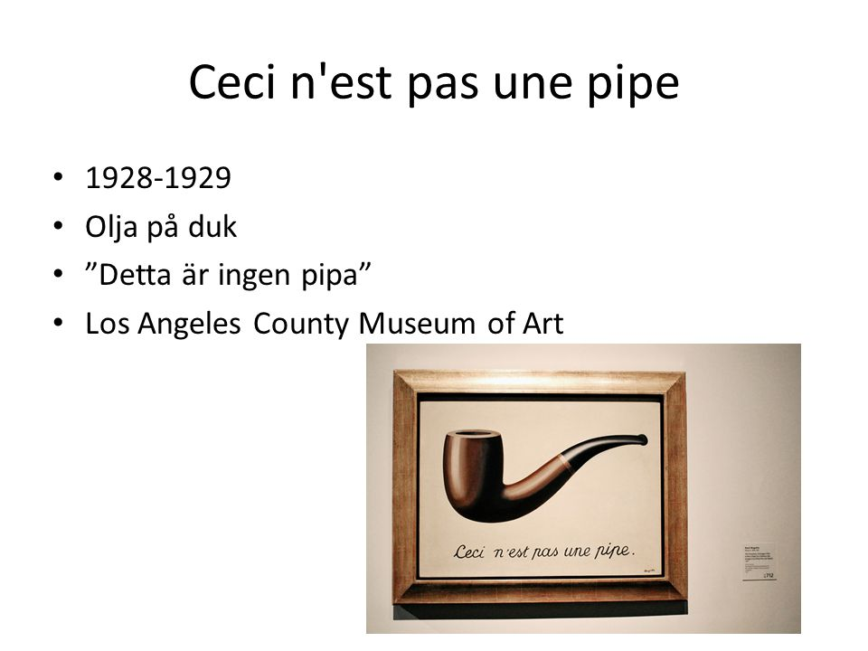 """Ceci n'est pas une pipe 1928-1929 Olja på duk """"Detta är ingen pipa"""" Los Angeles County Museum of Art"""