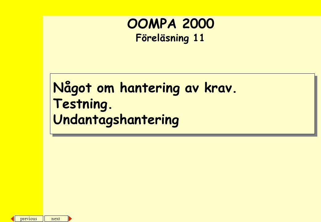 next previous Något om hantering av krav. Testning. Undantagshantering OOMPA 2000 Föreläsning 11