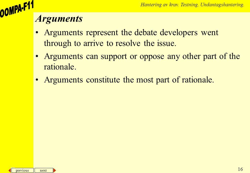 previous next 16 Hantering av krav. Testning. Undantagshantering. Arguments Arguments represent the debate developers went through to arrive to resolv