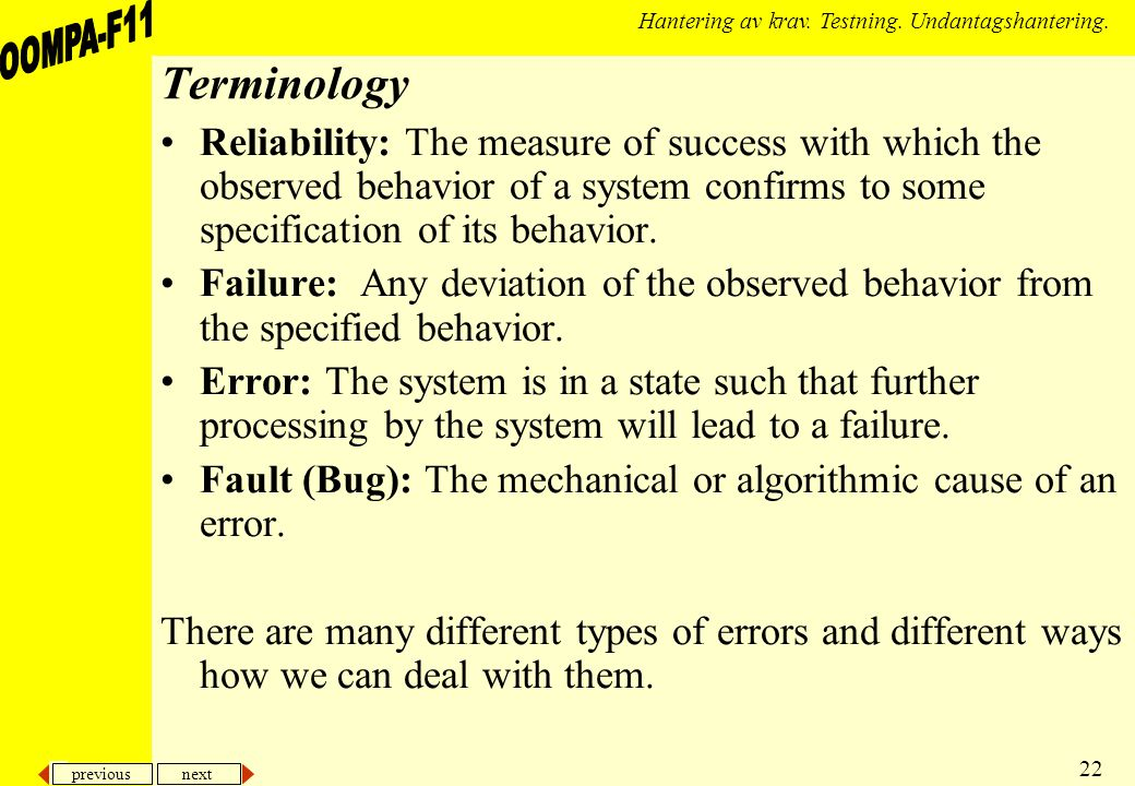 previous next 22 Hantering av krav. Testning. Undantagshantering. Terminology Reliability: The measure of success with which the observed behavior of