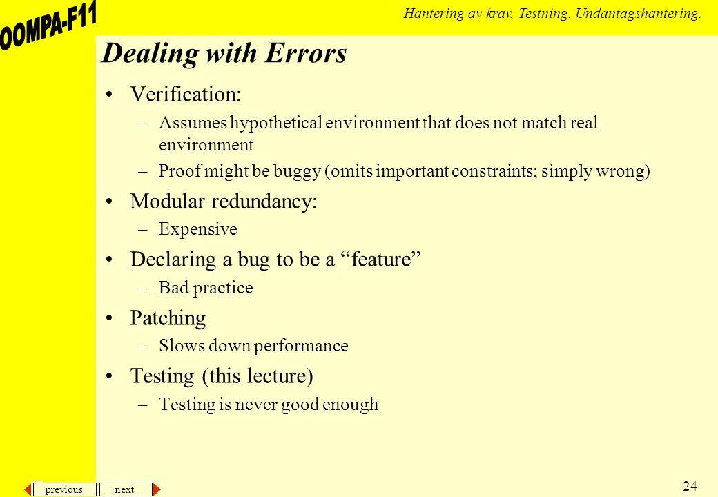 previous next 24 Hantering av krav. Testning. Undantagshantering. Dealing with Errors Verification: –Assumes hypothetical environment that does not ma
