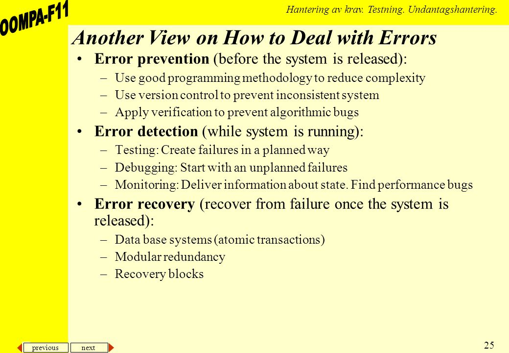 previous next 25 Hantering av krav. Testning. Undantagshantering. Another View on How to Deal with Errors Error prevention (before the system is relea