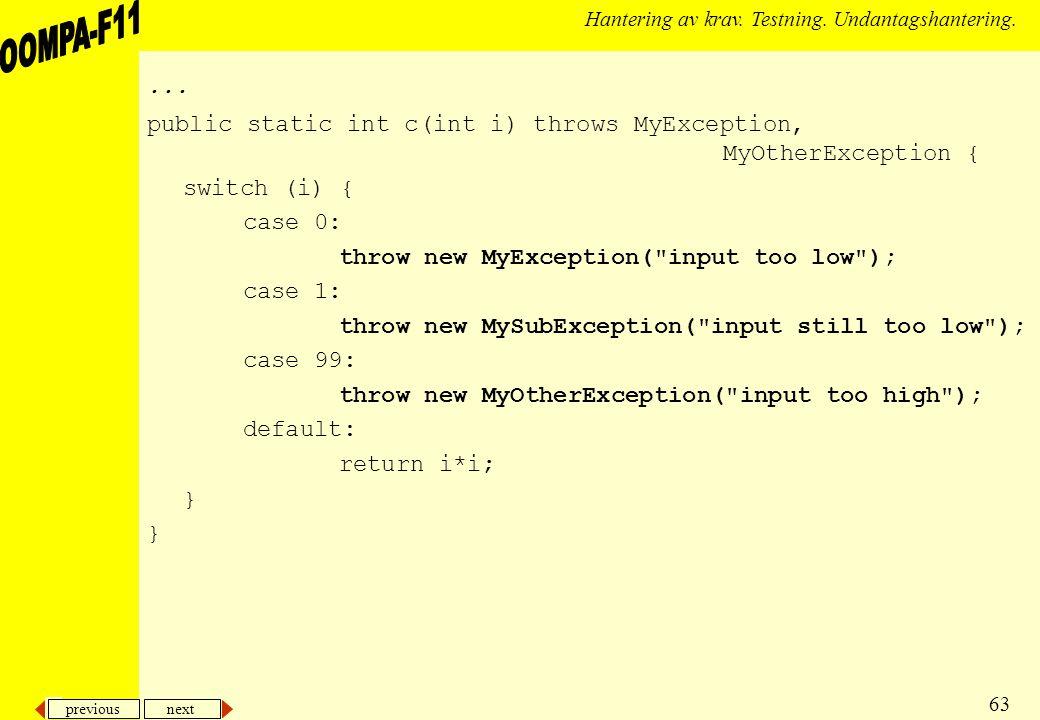 previous next 63 Hantering av krav. Testning. Undantagshantering.... public static int c(int i) throws MyException, MyOtherException { switch (i) { ca