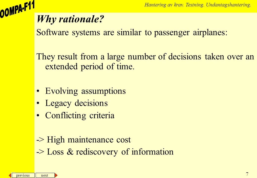previous next 7 Hantering av krav. Testning. Undantagshantering. Why rationale? Software systems are similar to passenger airplanes: They result from