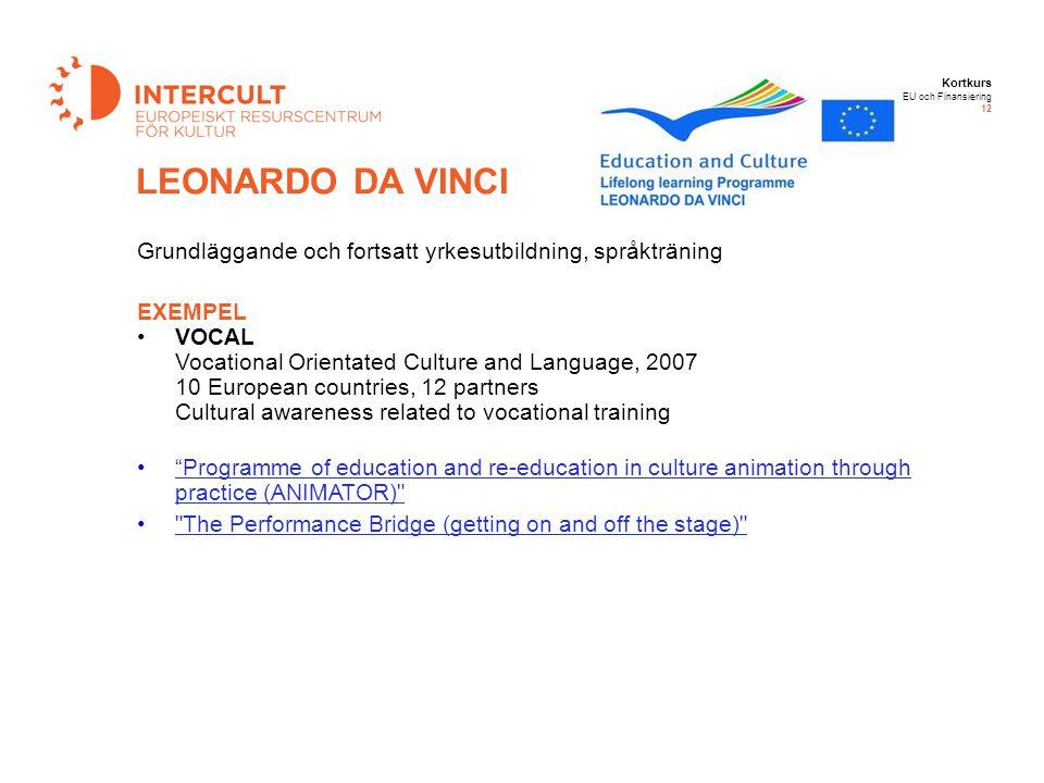 Kortkurs EU och Finansiering 12 LEONARDO DA VINCI Grundläggande och fortsatt yrkesutbildning, språkträning EXEMPEL VOCAL Vocational Orientated Culture