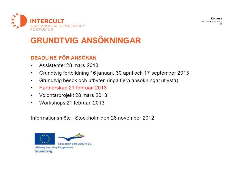 Kortkurs EU och Finansiering 18 DEADLINE FÖR ANSÖKAN Assistenter 28 mars 2013 Grundtvig fortbildning 16 januari, 30 april och 17 september 2013 Grundt