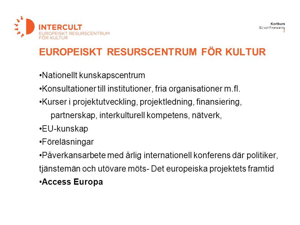 Kortkurs EU och Finansiering 2 Nationellt kunskapscentrum Konsultationer till institutioner, fria organisationer m.fl. Kurser i projektutveckling, pro