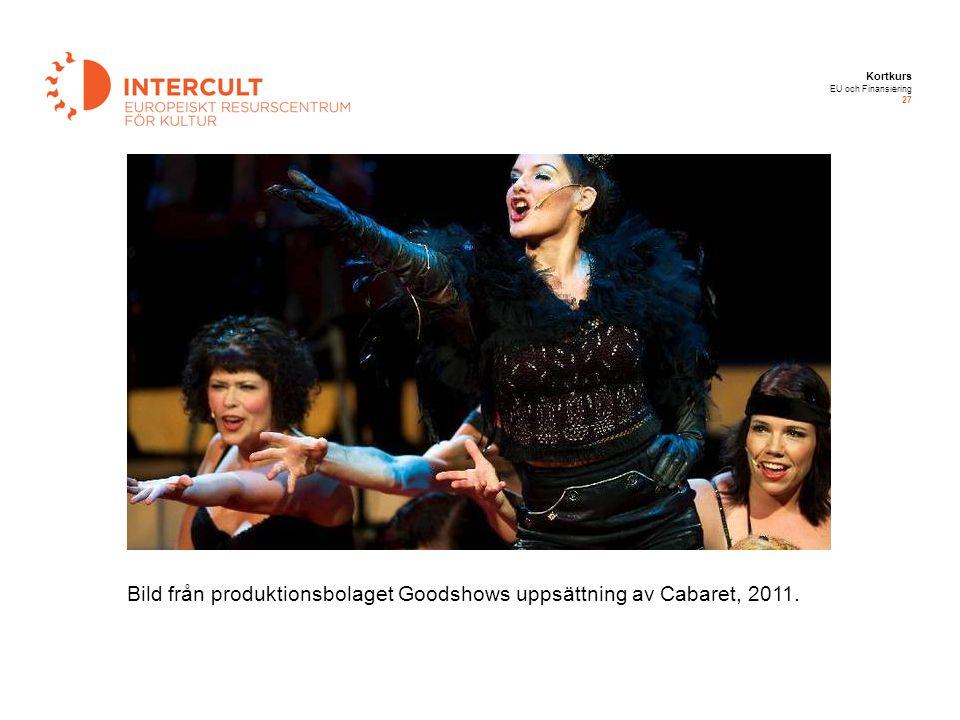Kortkurs EU och Finansiering 27 Bild från produktionsbolaget Goodshows uppsättning av Cabaret, 2011.