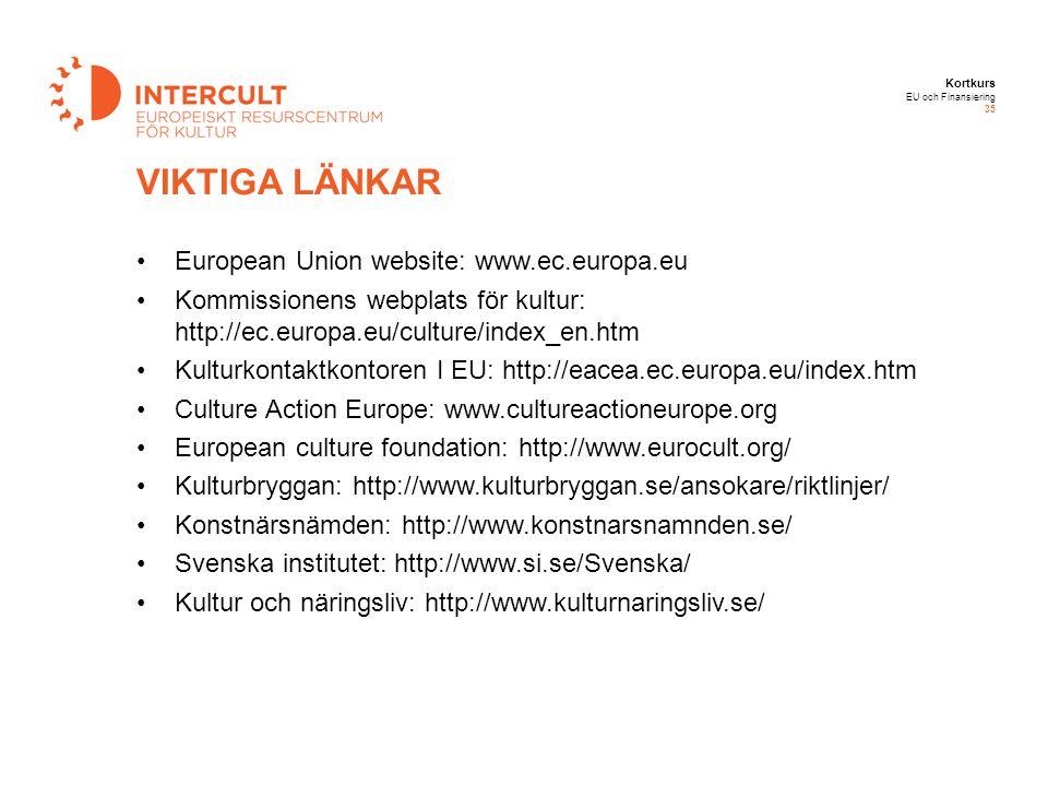 Kortkurs EU och Finansiering 35 European Union website: www.ec.europa.eu Kommissionens webplats för kultur: http://ec.europa.eu/culture/index_en.htm K