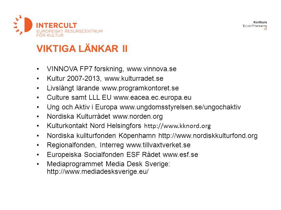 Kortkurs EU och Finansiering 36 VINNOVA FP7 forskning, www.vinnova.se Kultur 2007-2013, www.kulturradet.se Livslångt lärande www.programkontoret.se Cu