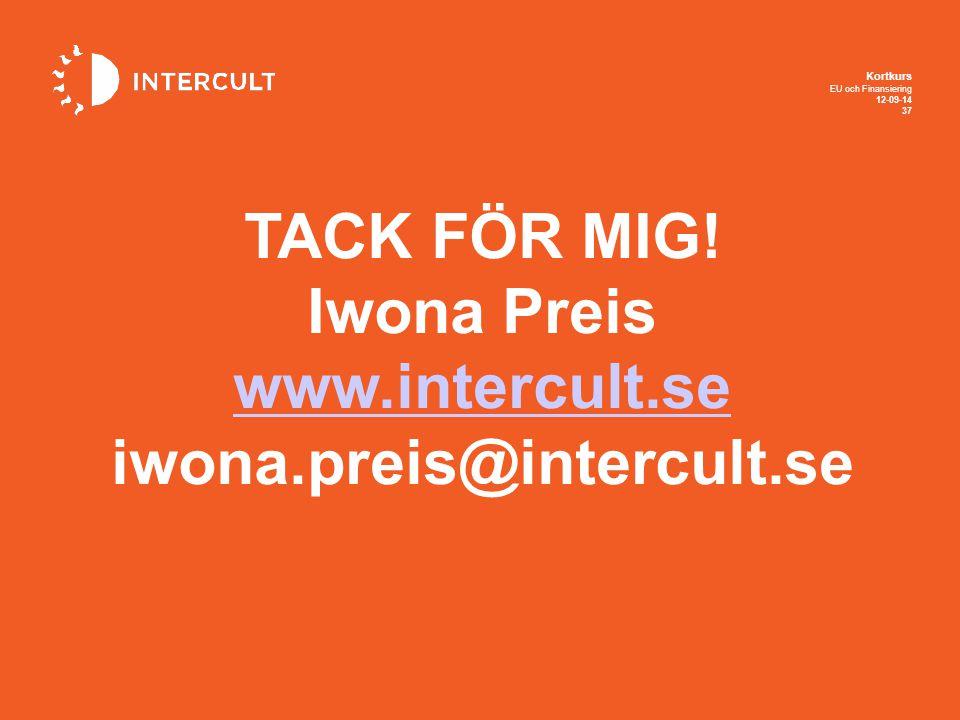 Kortkurs EU och Finansiering 12-09-14 37 TACK FÖR MIG! Iwona Preis www.intercult.se iwona.preis@intercult.se