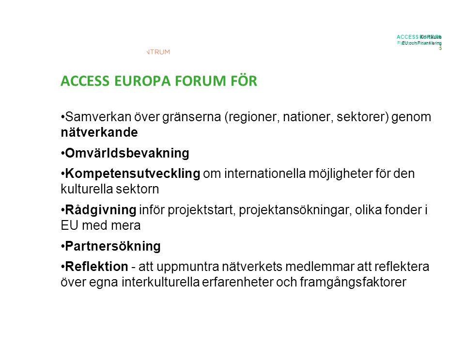 Kortkurs EU och Finansiering 5 ACCESS EUROPA Plattformsmöte 31 maj 5 Samverkan över gränserna (regioner, nationer, sektorer) genom nätverkande Omvärld