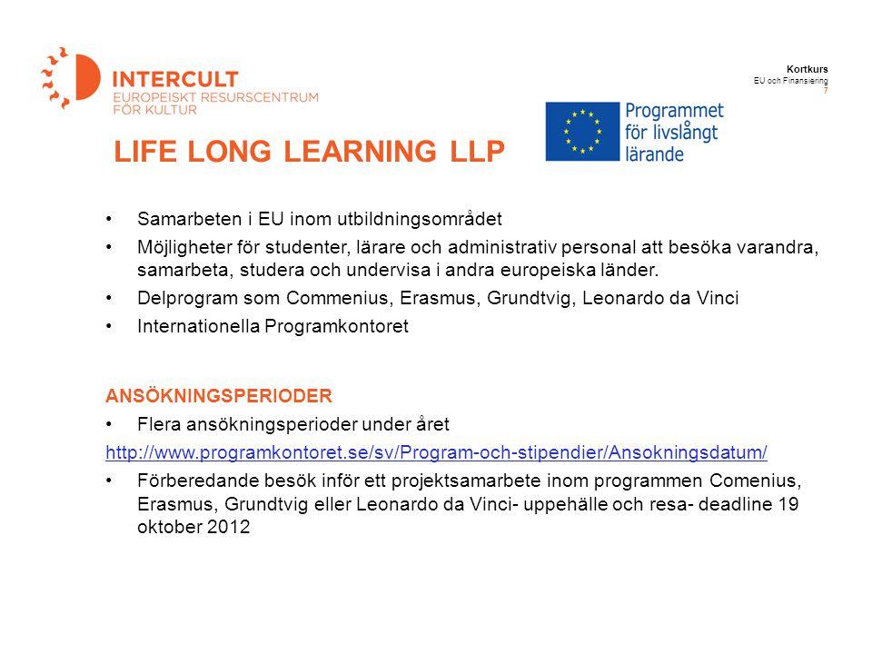 Kortkurs EU och Finansiering 7 Samarbeten i EU inom utbildningsområdet Möjligheter för studenter, lärare och administrativ personal att besöka varandr