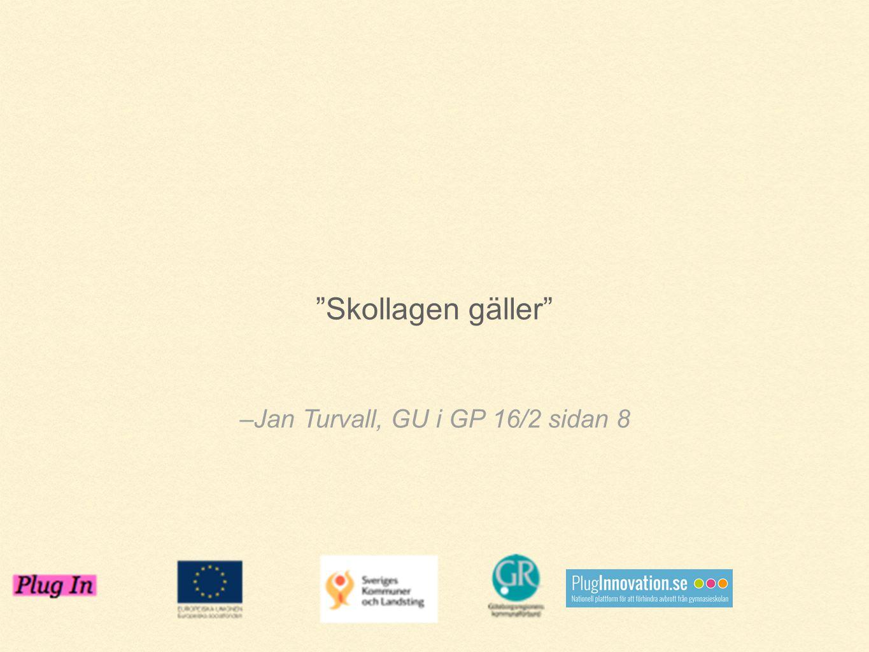 """–Jan Turvall, GU i GP 16/2 sidan 8 """"Skollagen gäller"""""""