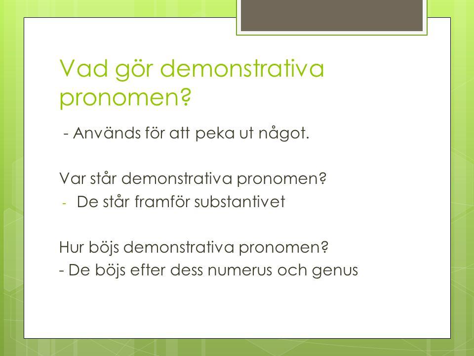 Demonstrativa pronomen som anger saker nära talaren: Svenska: den här/de här Sg; fem; esta Pl; fem;estas Sg; mask;este Pl; mask;estos
