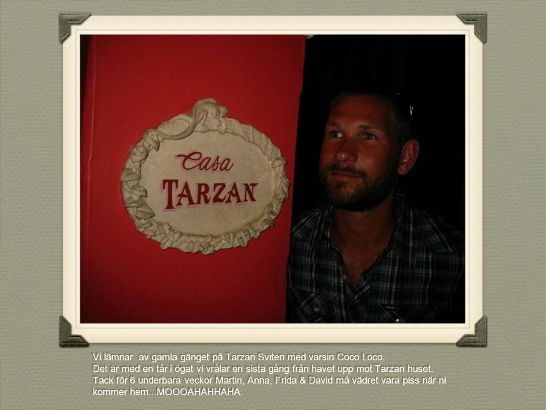 Vi lämnar av gamla gänget på Tarzan Sviten med varsin Coco Loco. Det är med en tår i ögat vi vrålar en sista gång från havet upp mot Tarzan huset. Tac