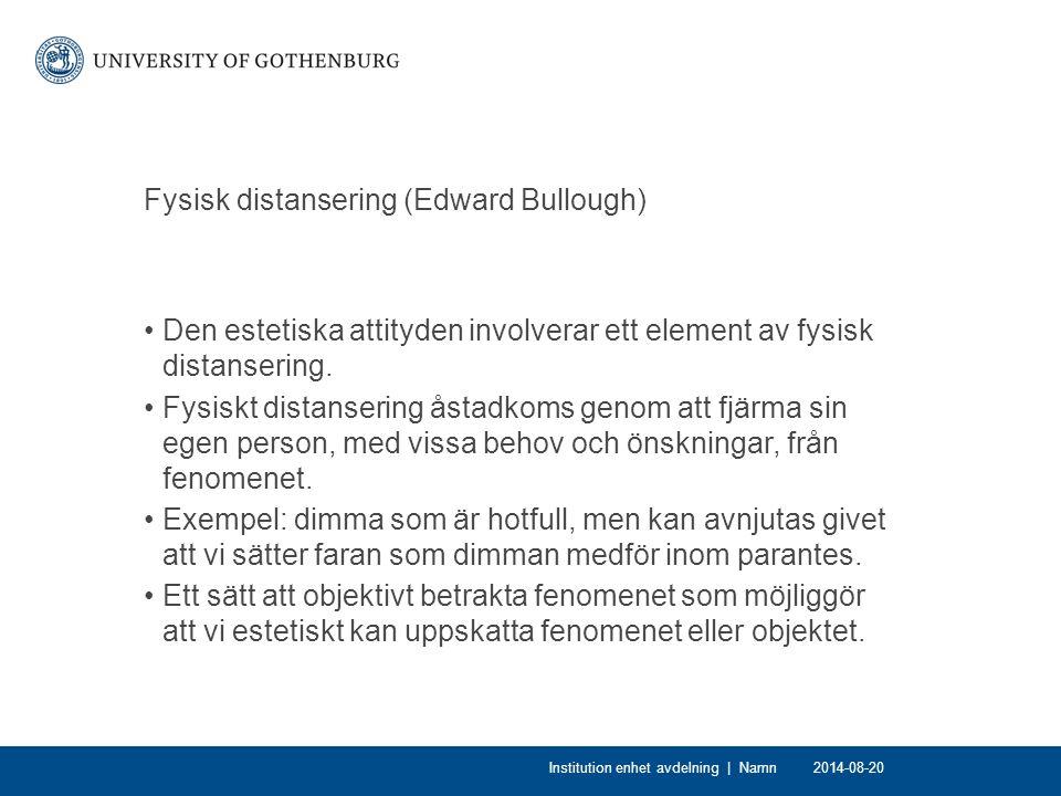 Fysisk distansering (Edward Bullough) Den estetiska attityden involverar ett element av fysisk distansering. Fysiskt distansering åstadkoms genom att