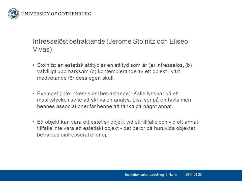Intresselöst betraktande (Jerome Stolnitz och Eliseo Vivas) Stolnitz: en estetisk attityd är en attityd som är (a) intresselös, (b) välvilligt uppmärk