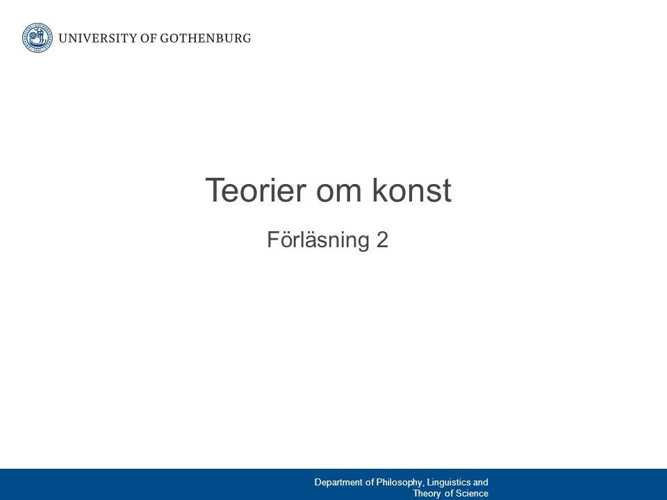 Förläsning 2 Teorier om konst Department of Philosophy, Linguistics and Theory of Science