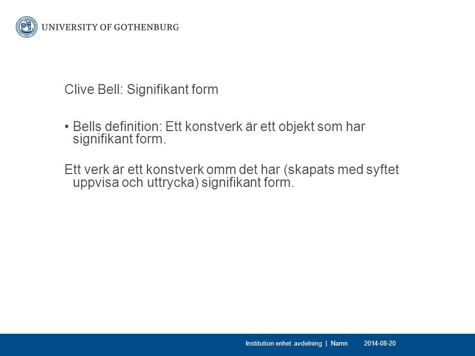 Clive Bell: Signifikant form Bells definition: Ett konstverk är ett objekt som har signifikant form.