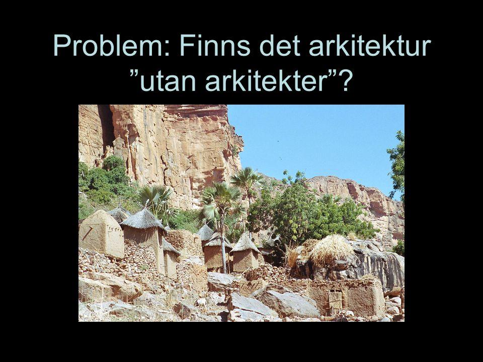 """Problem: Finns det arkitektur """"utan arkitekter""""?"""