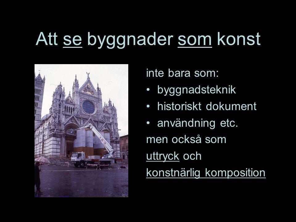 Att se byggnader som konst inte bara som: byggnadsteknik historiskt dokument användning etc. men också som uttryck och konstnärlig komposition