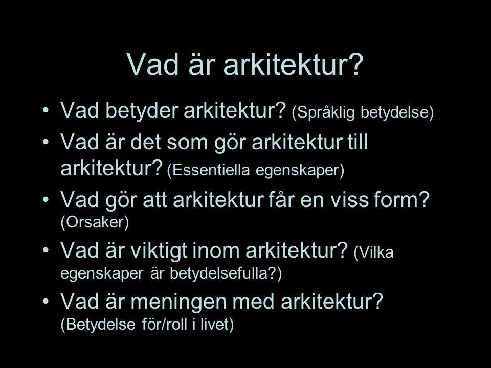 Vad är arkitektur? Vad betyder arkitektur? (Språklig betydelse) Vad är det som gör arkitektur till arkitektur? (Essentiella egenskaper) Vad gör att ar