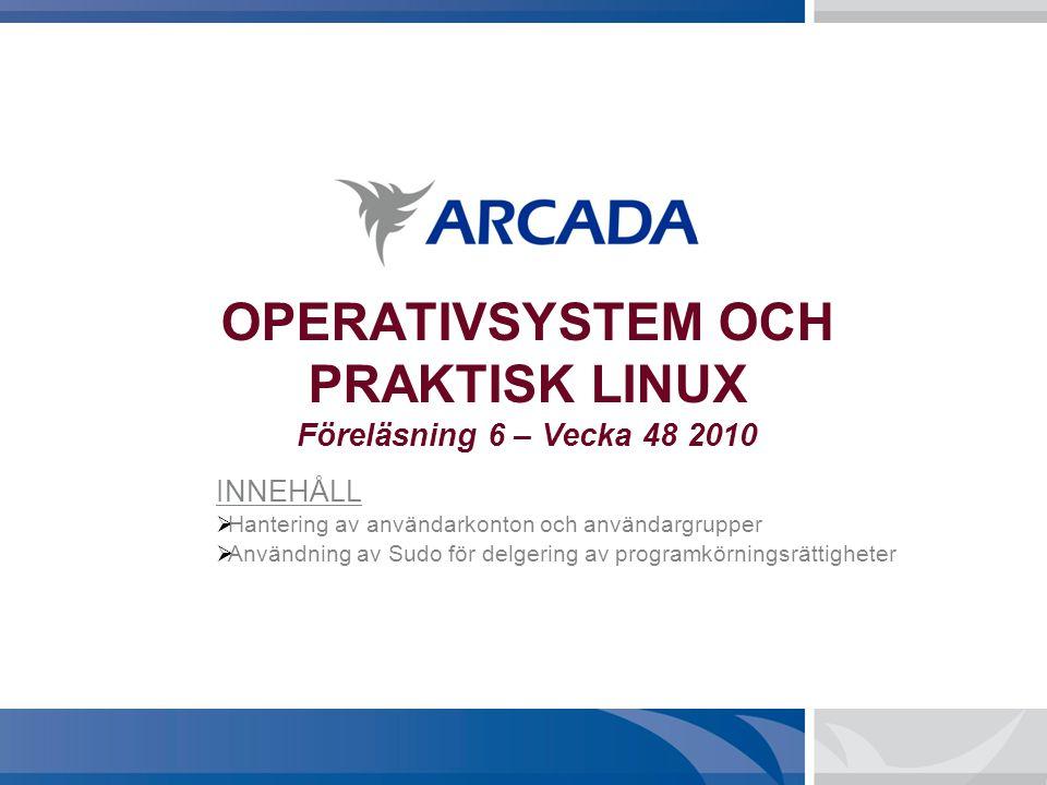 OPERATIVSYSTEM OCH PRAKTISK LINUX Föreläsning 6 – Vecka 48 2010 INNEHÅLL  Hantering av användarkonton och användargrupper  Användning av Sudo för delgering av programkörningsrättigheter